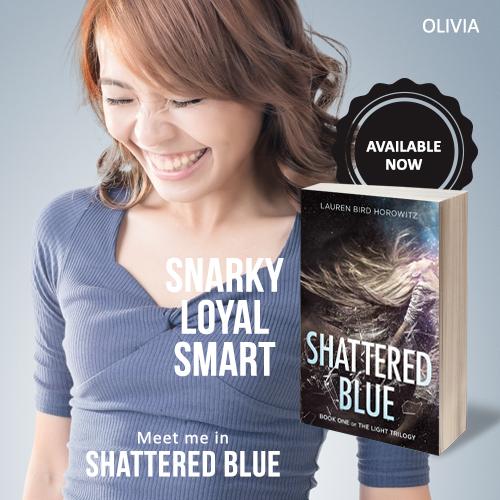OLIVIA: snarky, loyal, smart. Meet her in Shattered Blue.