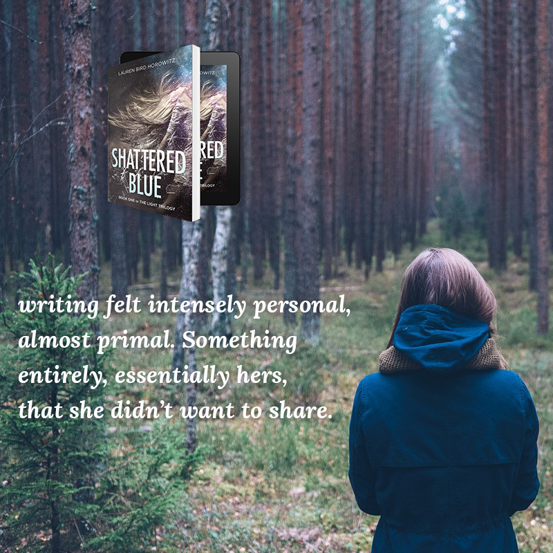 writing felt intensely personal, almost primal. Something entirely, essentially hers, that she didn't want to share.
